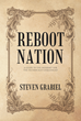 "Author Steven Grabiel's Newly Released ""Reboot Nation: A Guide to the Internet for the Technically Challenged"" Offers Insights for a Better Internet Experience"