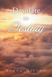 "Linda Milano's Newly Released ""Desolate to Destiny"" is an Inspiring Testament for Hope, Spiritual Transformation, and Daily Renewal Through Intense Personal Struggles"