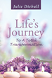 "Julie Dieball's Newly Released ""Life's Journey to a Total Transformation"" is an Aspirational Guide and Roadmap for Improving Every Area of life the Christian Way"