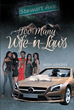 "Author Miss Goldie's New Book ""Too Many Wife-in-laws"" Is the Gritty Tale of a Woman Who Is Torn Between Two Drug Kingpins, Each of Whom Have Other Relationships"