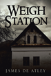 "Author James De Atley's New Book ""Weigh Station"" is a Suspenseful Crime Drama Centered Around a Murderous Family and its Deadly Trap for Unsuspecting Truckers"