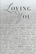 "Author Atiya Rose Siddiqi's New Book ""Loving You"" is a Collection of Heartfelt Poetry Celebrating the Raw and Profound Emotion of Romantic Love"