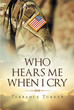 "Terrance Turner's Newly Released ""Who Hears Me When I Cry?"" is a Gripping and Honest Account of a Military Man's Salvation and Redemption Through the Fire"