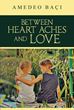Award-Winning Author Amedeo Baçi Releases His First English Book Titled Between Heartaches and Love, a Thrilling Romance Inspired by a True Story in Small-Town Albania