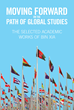 "Bin Xia's New Book ""Moving Forward on the Path of Global Studies"" Is a Collection of Selected Academic Works in Graduate-Level International Relations and Globalization"