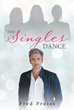 "Fred Preiss's New Book ""The Singles Dance"" Is a Dramatic Fiction About a Widower's Romantic Escapades and Its Cons with His Daughter's Disapproval"