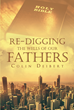 "Colin Deibert's Newly Released ""Re-Digging the Wells of Our Fathers"" is a Compassionate Call for Modern Society to Rediscover Biblical Values and Time-Worn Wisdom"
