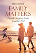 "Author Shane Burnett's Newly Released ""Family Matters: Continually Strengthening Families through God's Word"" Teaches the Importance of Family and Worship in the Home"