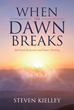"Steven Kielley's Newly Released ""When the Dawn Breaks: Spiritual Renewal and Inner Healing"" is a Stirring Collection of Stories and Essays that Evoke Spiritual Wonder"