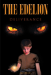"Author M.J. Zeller's New Book ""The Edelion: Deliverance"" is a Tale of Courage as a Young Initiate Faces a Dark Evil in his Quest for Acceptance into the Thieves Guild"