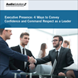Executive Presence: 4 Ways to Convey Confidence and Command Respect as a Leader: Live Webinar by AudioSolutionz