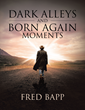 "Fred Bapp's Newly Released ""Dark Alleys and Born Again Moments"" is a Captivating Book of Poems from the Heart of a Psychotherapist after his late Wife's Cancer Diagnosis"