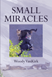 "Woody VanKirk's new release ""Small Miracles"" is an engaging, cat-filled contemplation on everyday miracles that one could chalk up to luck—or chalk up to God."