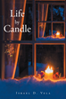 "Author Israel Vela's Newly Released ""Life by Candle"" is a Story of Hard Times, the Love of a Family, and Faith"