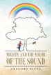 "Author Gregory Pitts's New Book ""Mighty and the Color of the Sound"" is a Collection of Evocative Poetry and Prose Exploring the Beauty and Bewilderment of Life"