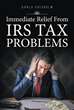 "Darla Chisholm's New Book ""Immediate Relief From IRS Tax Problems"" Raises the Necessity of a Well-inputted Knowledge in Taxes and its Applications and Clauses"