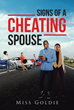 "Author Miss Goldie's New Book ""Signs of a Cheating Spouse"" is a Collection of Essays Offering Practical Advice for Relationships, Marriage, and Family Life."