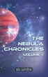 Author SB White Has Released Latest YA Novel 'The Nebula Chronicles: Volume I'