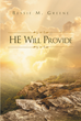 "Bessie Greene's Newly Released ""He Will Provide"" is a Compendium of the Beauty and Grace of God's Love and the Resilience of Women"