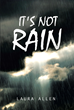 "Author Laura Allen's Newly Released ""It's Not Rain"" Encourages the Faithful Everywhere to Take on the True Mission of Christianity"