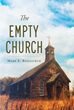 "Author Mark E. Bohaichuk's Newly Released ""The Empty Church"" Starts an Informal Discussion on why Christians May be Seeing Declines in Church Attendance"