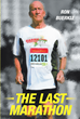 "Ron Buerkle's New Book ""the Last Marathon"" is the Author's Experience of His Descent into Memory Loss and His Triumphs During His Courageous Battle Back"