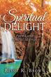 "Author Bessie R. Brown's New Book ""Spiritual Delight: Poems and Special Sayings"" is a Collection of Devotional Poems Inspired by a Deep and Abiding Faith"