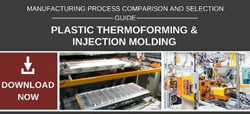 Plastic Thermoforming and Injection Molding Comparison and Selection Guide
