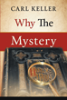 "Carl Keller's Newly Released ""Why The Mystery"" is a Captivating Take on the Divine Entities That Are Mentioned Within the New Testament"