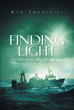 "Ken Turbyfill's Newly Released ""Finding Light: One Man's Journey—Peace Through Poetry"" Is a Moving Poetry Book That Encourages Those Who Undergo Life-Altering Situations"
