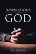 "Author D.S. Dennis's Newly Released ""Inspirations From God"" Encourages Readers by Sharing God-inspired Writings About His Impact on the Lives of Countless People"
