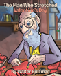 "In Walter Huffman's Newly Released ""The Man Who Stretched Valentine's Day"" an Old Man Mistakenly Receives an ""I Love You"" Card That Changes His Life, Village and World"