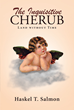 "Haskel T. Salmon's Newly Released ""The Inquisitive Cherub: Land without Time"" is a Novel Surmising How the Bible Genesis Might Have Happened in a Land Without Time"