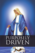 "Lucretia Scott's Newly Released ""Purposely Driven: In Him We Were Chosen, and Predestined, for His Will"" is an Uplifting Reminder That All Things Work for God's Purpose"