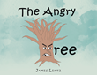 "Author James Lentz's New Book ""The Angry Tree"" is a Charming Children's Tale About a Lonely Tree who Finds Joy Once Again Thanks to the Kindness of a Young Boy."