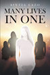 "Sintia Lazo's Newly Released ""Many Lives in One"" is a Deeply Thoughtful Account of a Woman's Unyielding Faith in God Throughout Many Challenging Events in Her Life"