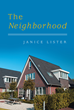 "Author Janice Lister's New Book ""The Neighborhood"" is a Tale of Life, Family, and the Inevitable Changes Wrought by Time to the Relationships and Innocence of Childhood"