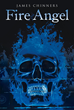 "Author James Chinners' Newly Released ""Fire Angel"" is the Adventures of Two Courageous Young men whose spiritual destinies place them before God and against Satan."