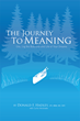 "Donald F. Hadley and Curtis Verstraete's Recently Released ""The Journey to Meaning"" is a Welcoming Tale of Two Individuals in Search of Life's Meaning and Significance"