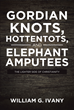 "William G. Ivany's Newly Released ""Gordian Knots, Hottentots, and Elephant Amputees: The Lighter Side of Christianity"" Is an Inviting Reminder for Christians to Laugh"