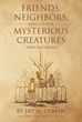 "Jay M. Osman's Newly Released ""Friends, Neighbors, and Other Mysterious Creatures: A Short Story Collection"" is a Kaleidoscopic Foray into the Human and Nonhuman World"