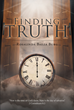 "Rosalinda Baeza Burg's Newly Released ""Finding Truth"" is a Resonating Work that Uncovers the Truth Behind God's Revelation to Man Through Scripture and the Way of Christ"