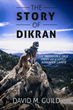 Xulon Press Announces the Release of The Story of Dikran The Impossible True Story of a Little Armenian Gampr