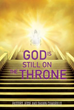 Xulon Press Announces the Release of God Is Still On The Throne