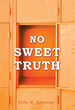 Xulon Press Announces the Release of No Sweet Truth