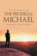 "Johnnie Holloway's Newly Released ""The Encounters of the Prodigal Michael"" is an Insightful Story about a Prodigal Son who Finds his Way Back Home where True Love Is"