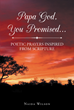 "Author Naida Wilson's Newly Released ""Papa God, You Promised… Poetic Prayers Inspired From Scripture"" Is a Collection of Poetic Interpretations of Scriptural Teachings"