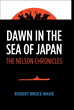 "Robert Bruce Wade's New Book ""Dawn in the Sea of Japan: The Nelson Chronicles"" Is an Absorbing Adventure Depicting Dangerous Tides and Cryptic Visions"