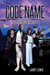 "Larry Lewis's New Book ""CODE NAME: The Ghost"" is a Daring Adventure About a Group of Special Individuals Out to Bring Down an Evil Criminal Empire"