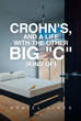"Daniel Lines's New Book ""Crohn's, and a Life with the Other Big ""C"" (Kind Of)"" Is about a Young Man's Early Diagnosis of Crohn's Disease and the Effects on His Life"
